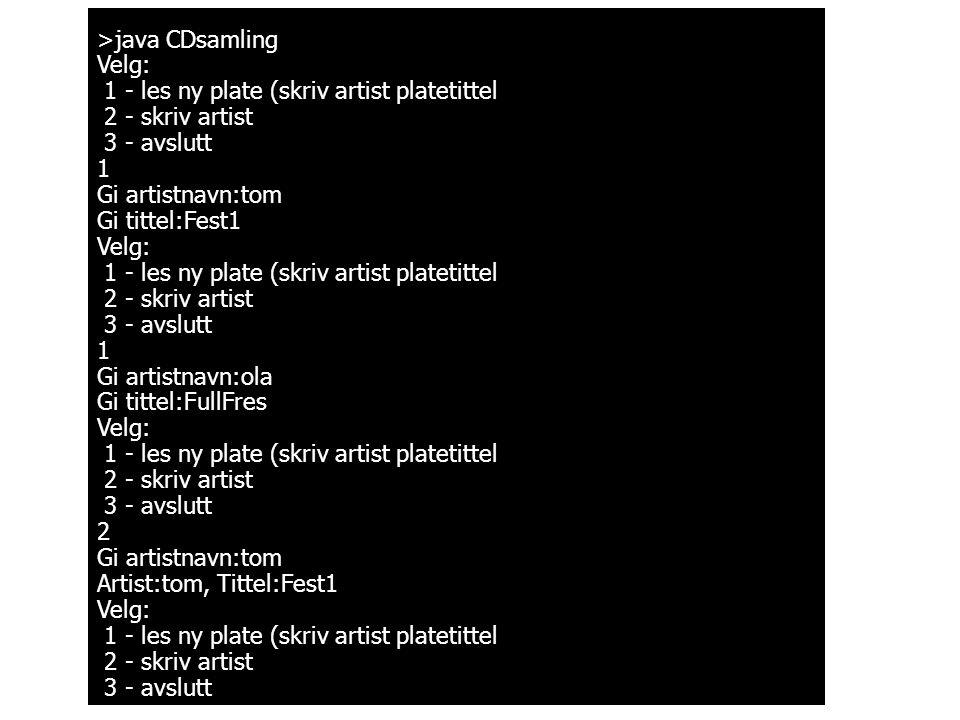 >java CDsamling Velg: 1 - les ny plate (skriv artist platetittel. 2 - skriv artist. 3 - avslutt.
