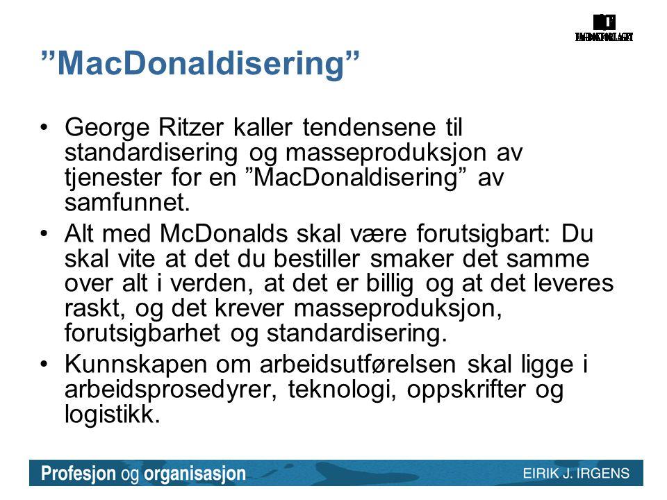 MacDonaldisering George Ritzer kaller tendensene til standardisering og masseproduksjon av tjenester for en MacDonaldisering av samfunnet.
