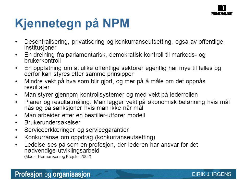Kjennetegn på NPM • Desentralisering, privatisering og konkurranseutsetting, også av offentlige institusjoner.