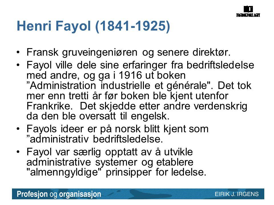 Henri Fayol (1841-1925) Fransk gruveingeniøren og senere direktør.