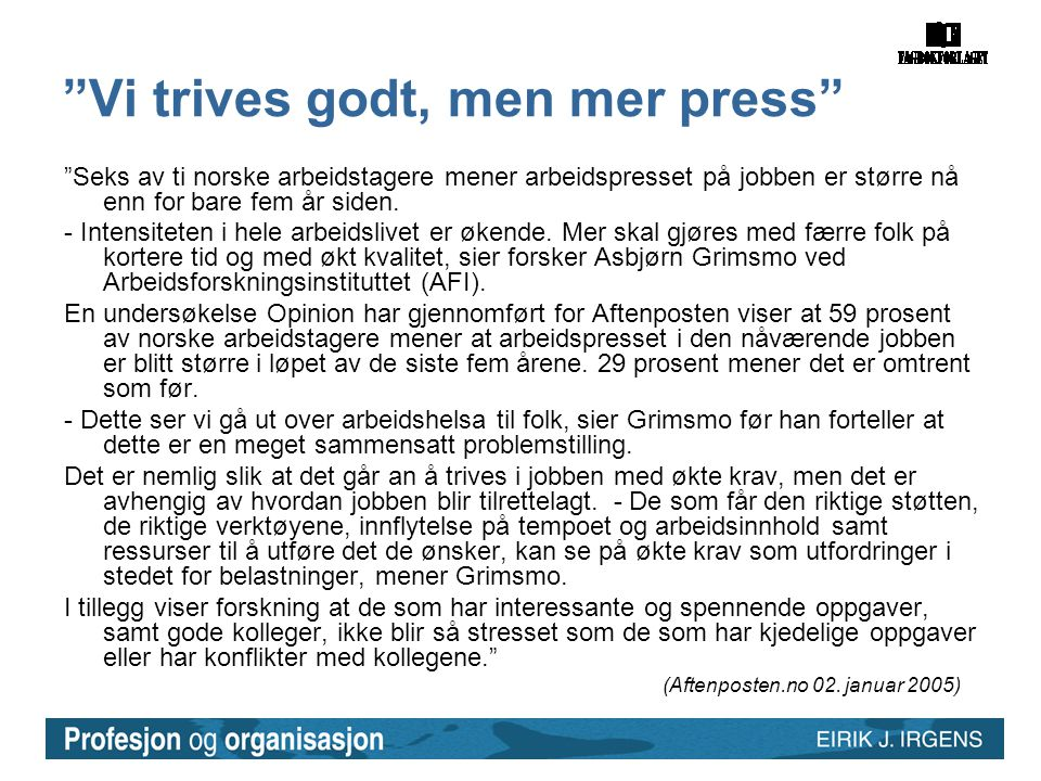 Vi trives godt, men mer press