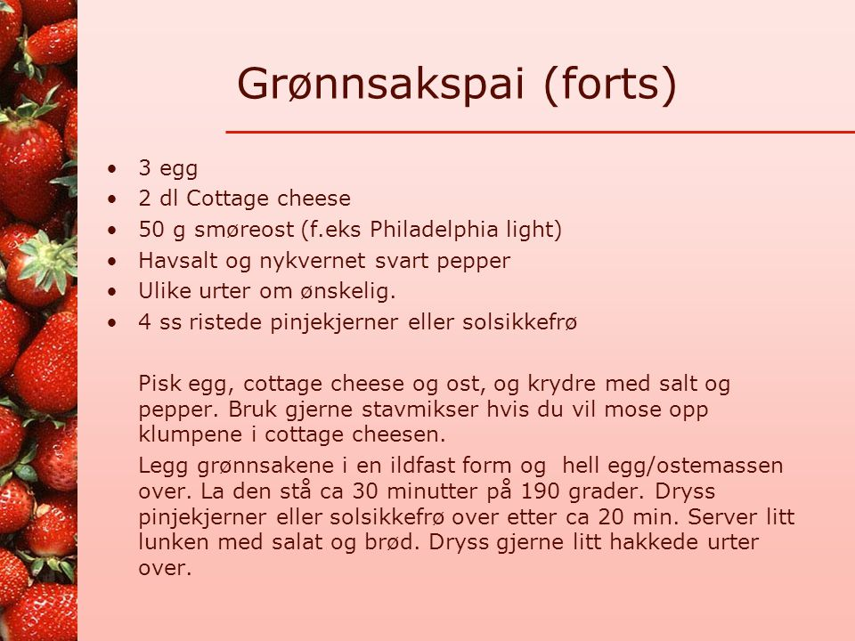 Grønnsakspai (forts) 3 egg 2 dl Cottage cheese