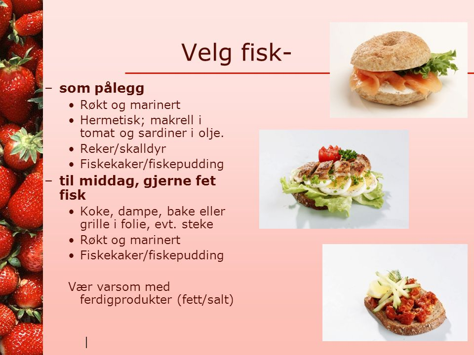 Velg fisk- som pålegg til middag, gjerne fet fisk Røkt og marinert