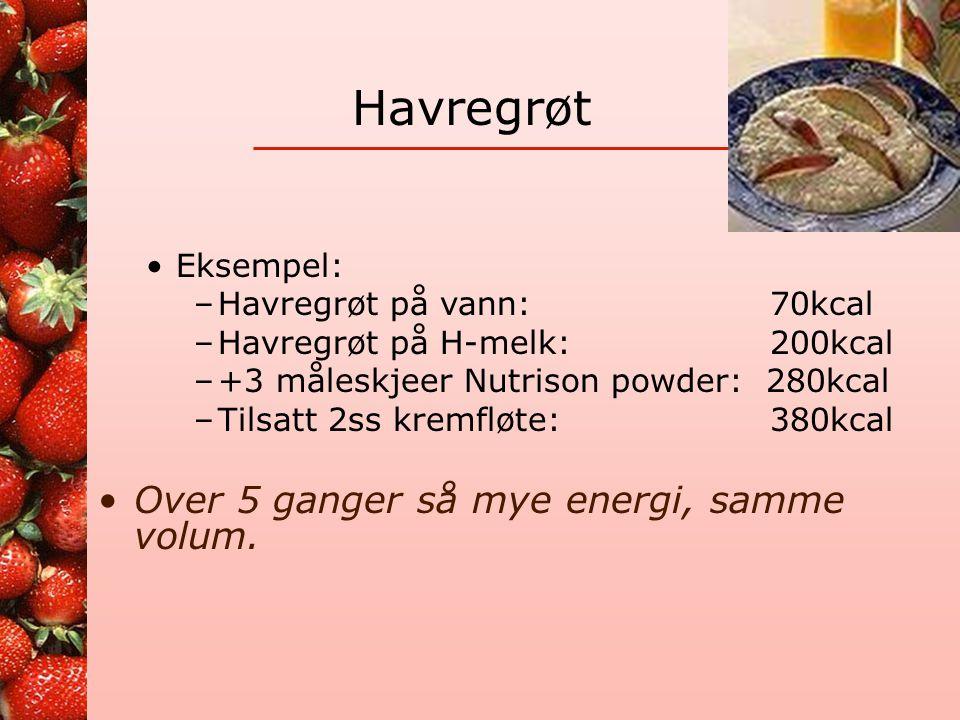 Havregrøt Over 5 ganger så mye energi, samme volum. Eksempel: