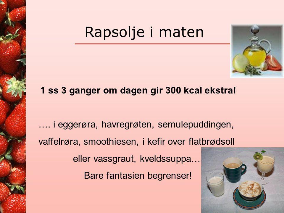 1 ss 3 ganger om dagen gir 300 kcal ekstra!