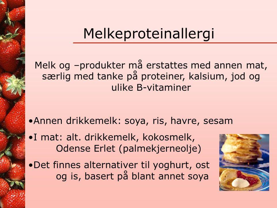Melkeproteinallergi Melk og –produkter må erstattes med annen mat, særlig med tanke på proteiner, kalsium, jod og ulike B-vitaminer.