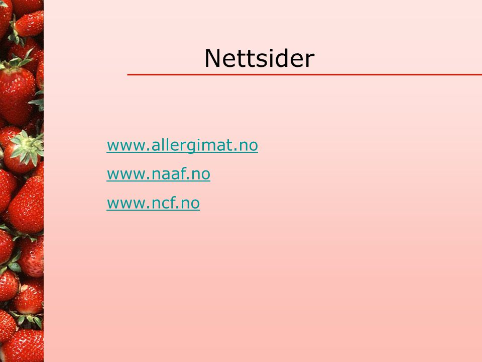 Nettsider www.allergimat.no www.naaf.no www.ncf.no