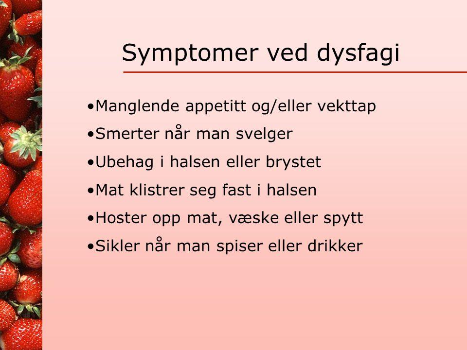 Symptomer ved dysfagi Manglende appetitt og/eller vekttap
