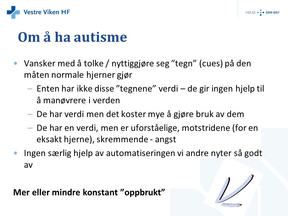 Om å ha autisme Vansker med å tolke / nyttiggjøre seg tegn (cues) på den måten normale hjerner gjør.