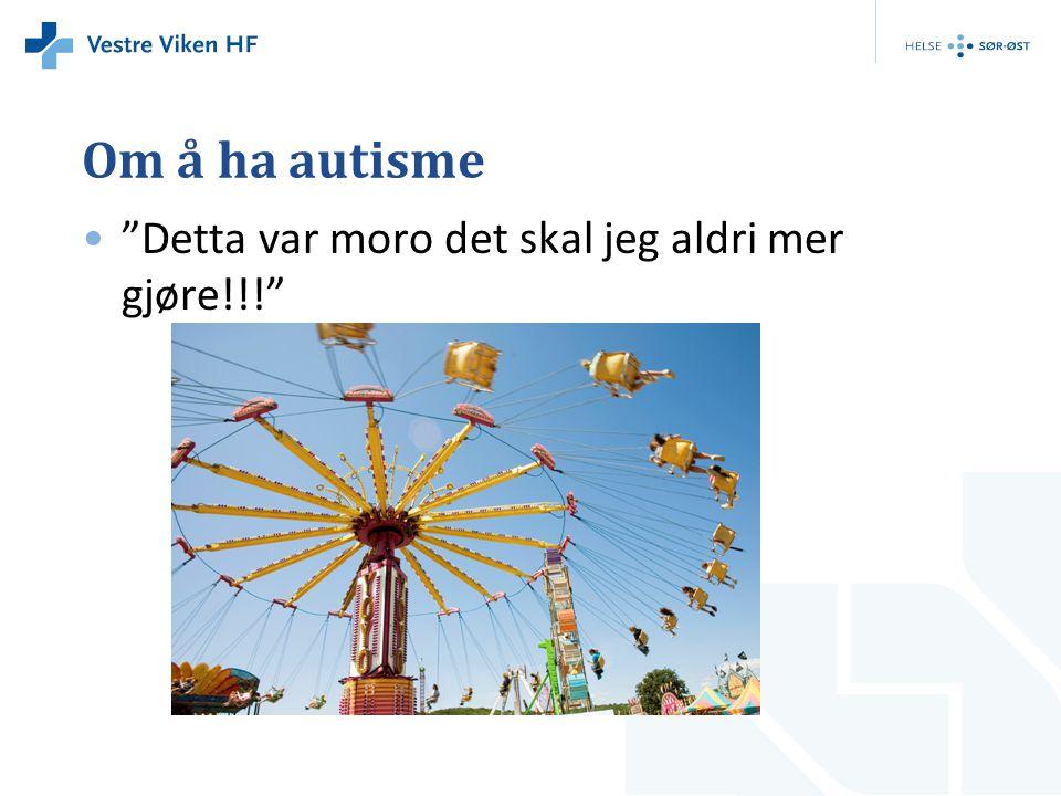Om å ha autisme Detta var moro det skal jeg aldri mer gjøre!!!