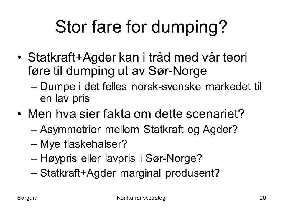 Stor fare for dumping Statkraft+Agder kan i tråd med vår teori føre til dumping ut av Sør-Norge.