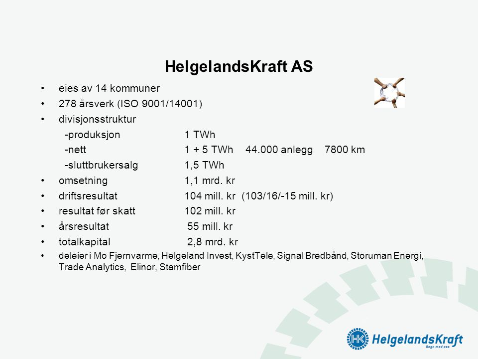 HelgelandsKraft AS eies av 14 kommuner 278 årsverk (ISO 9001/14001)