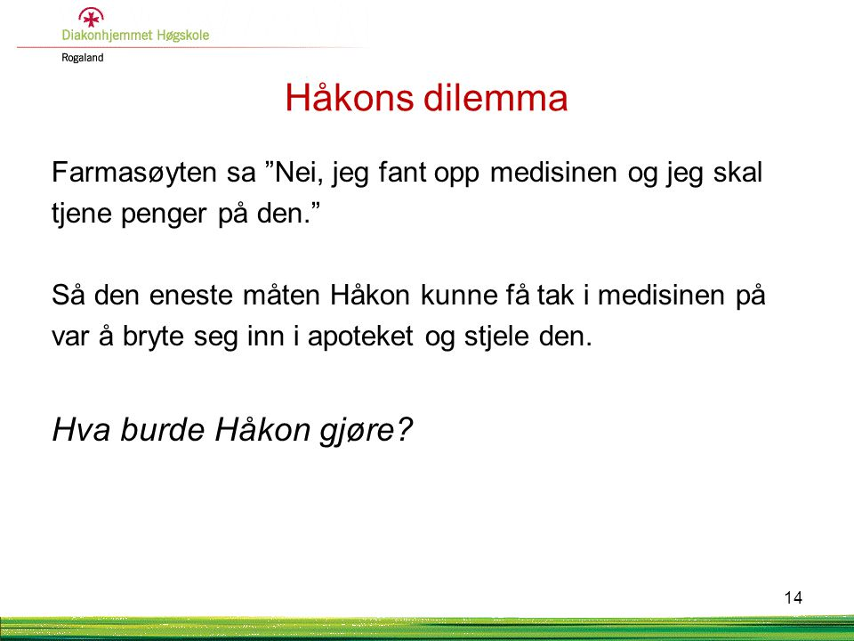 Håkons dilemma Hva burde Håkon gjøre