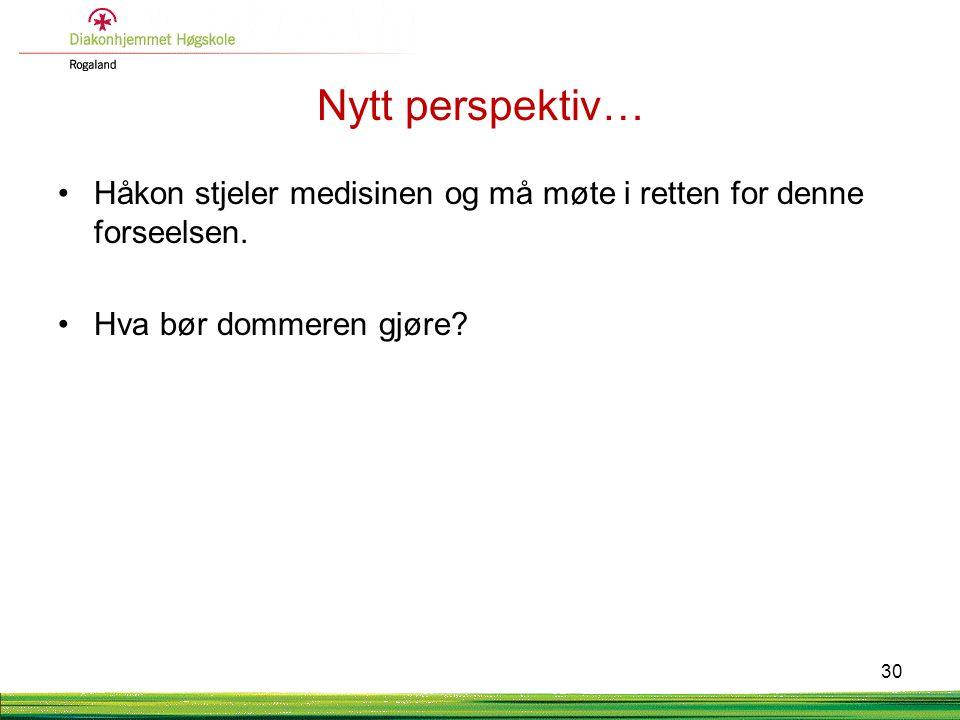 Nytt perspektiv… Håkon stjeler medisinen og må møte i retten for denne forseelsen.