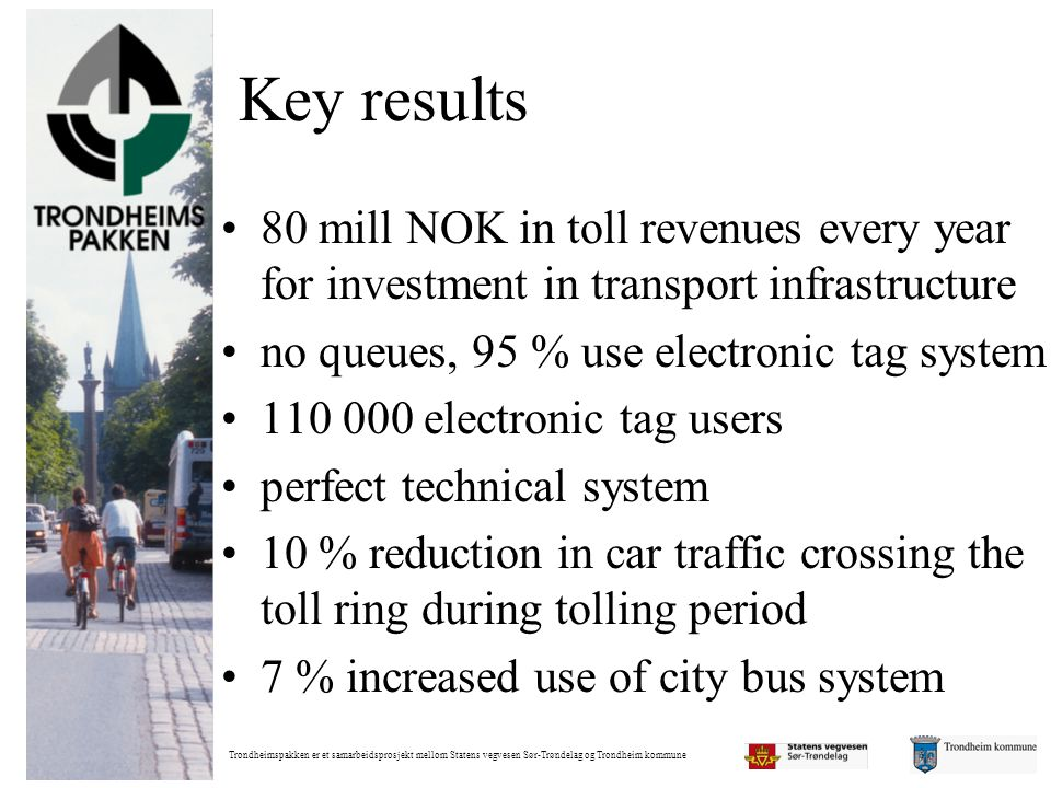 Key results 80 mill NOK in toll revenues every year for investment in transport infrastructure. no queues, 95 % use electronic tag system.