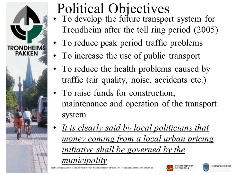 Political Objectives To develop the future transport system for Trondheim after the toll ring period (2005)