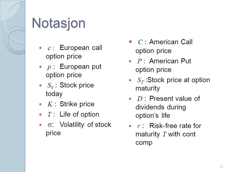 Notasjon C : American Call option price c : European call option price