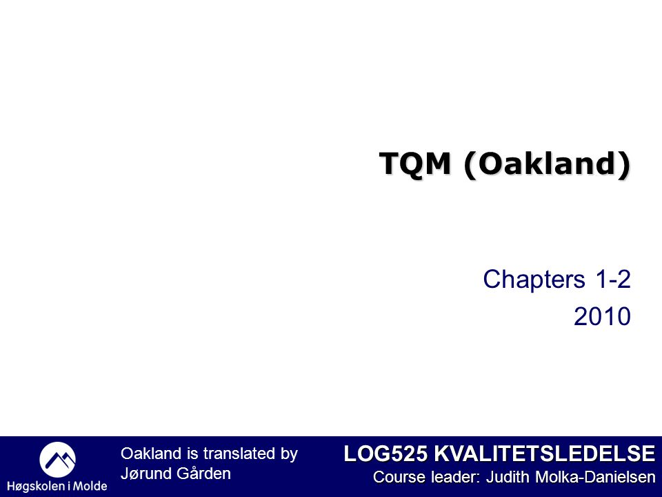 TQM (Oakland) Chapters 1-2 2010 Oakland is translated by Jørund Gården