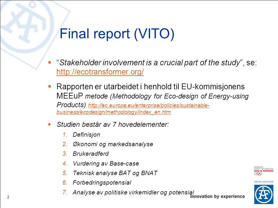 Final report (VITO) Stakeholder involvement is a crucial part of the study , se: http://ecotransformer.org/