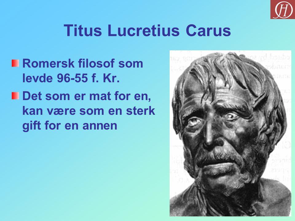 Titus Lucretius Carus Romersk filosof som levde 96-55 f. Kr.