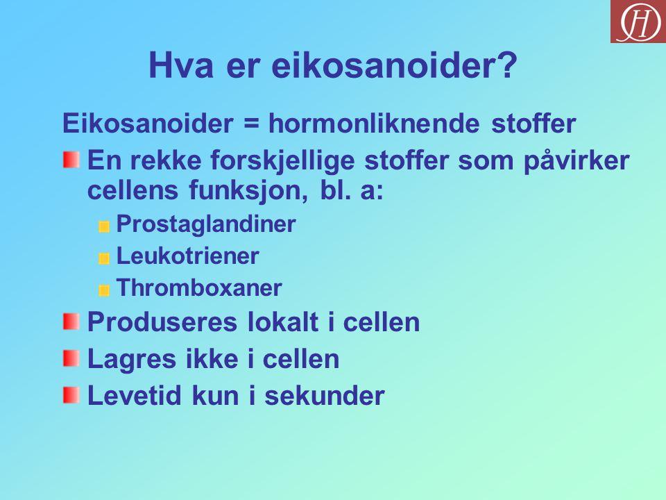 Hva er eikosanoider Eikosanoider = hormonliknende stoffer