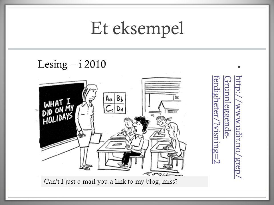 Et eksempel Lesing – i 2010. http://www.udir.no/grep/ Grunnleggende- ferdigheter/ visning=2.