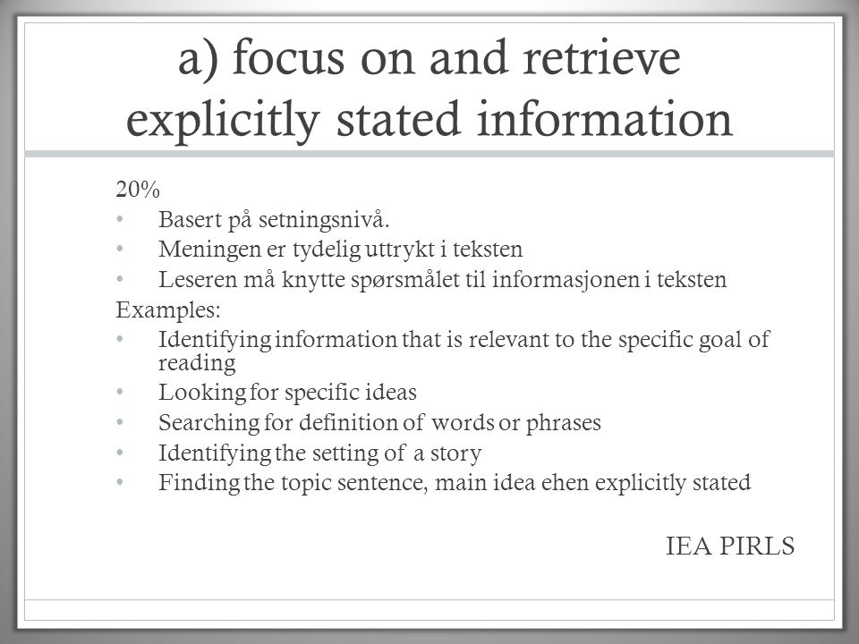 a) focus on and retrieve explicitly stated information