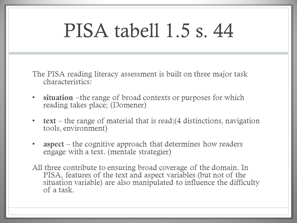 PISA tabell 1.5 s. 44 The PISA reading literacy assessment is built on three major task characteristics: