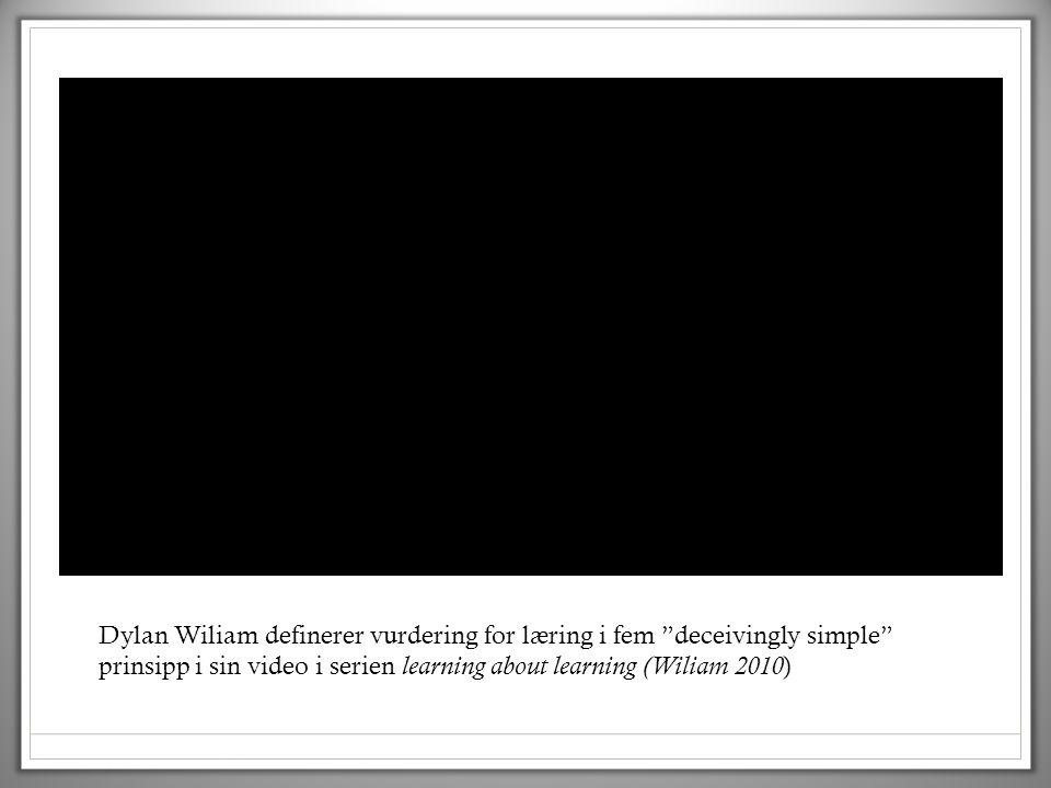 Dylan Wiliam definerer vurdering for læring i fem deceivingly simple prinsipp i sin video i serien learning about learning (Wiliam 2010)