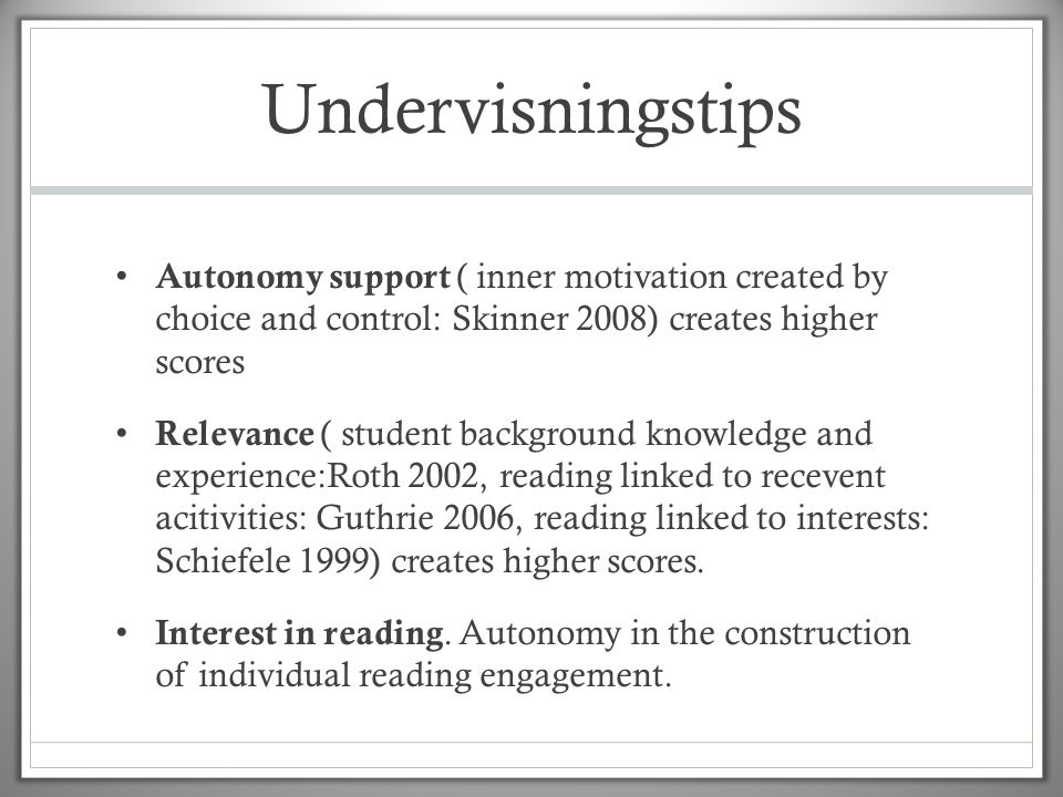 Undervisningstips Autonomy support ( inner motivation created by choice and control: Skinner 2008) creates higher scores.