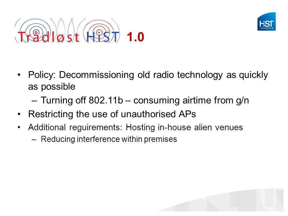 1.0 Policy: Decommissioning old radio technology as quickly as possible. Turning off 802.11b – consuming airtime from g/n.