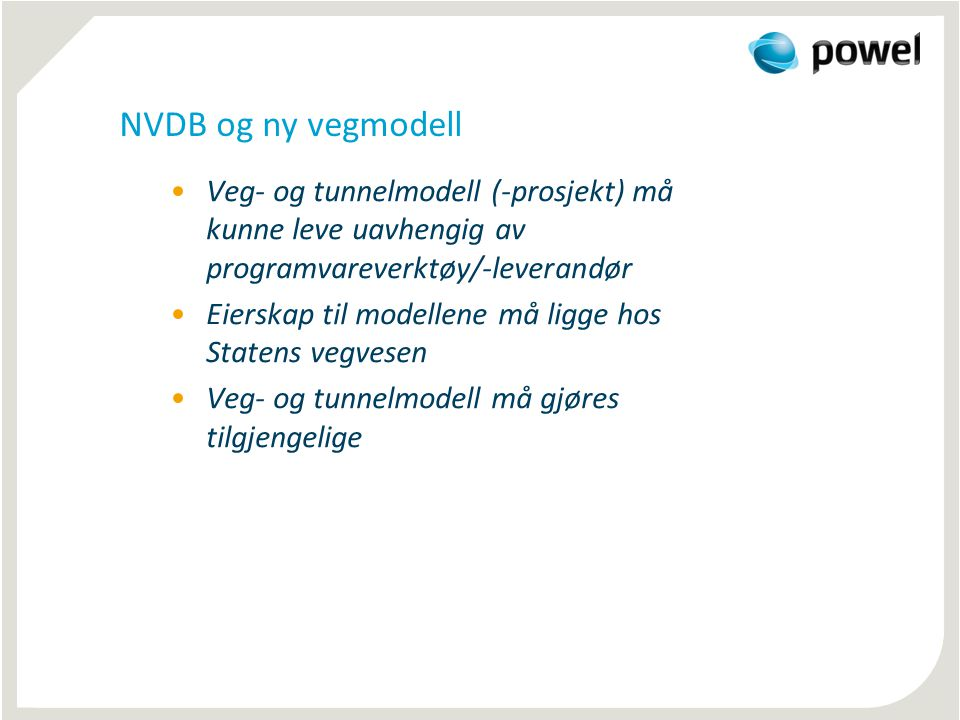 NVDB og ny vegmodell Veg- og tunnelmodell (-prosjekt) må kunne leve uavhengig av programvareverktøy/-leverandør.