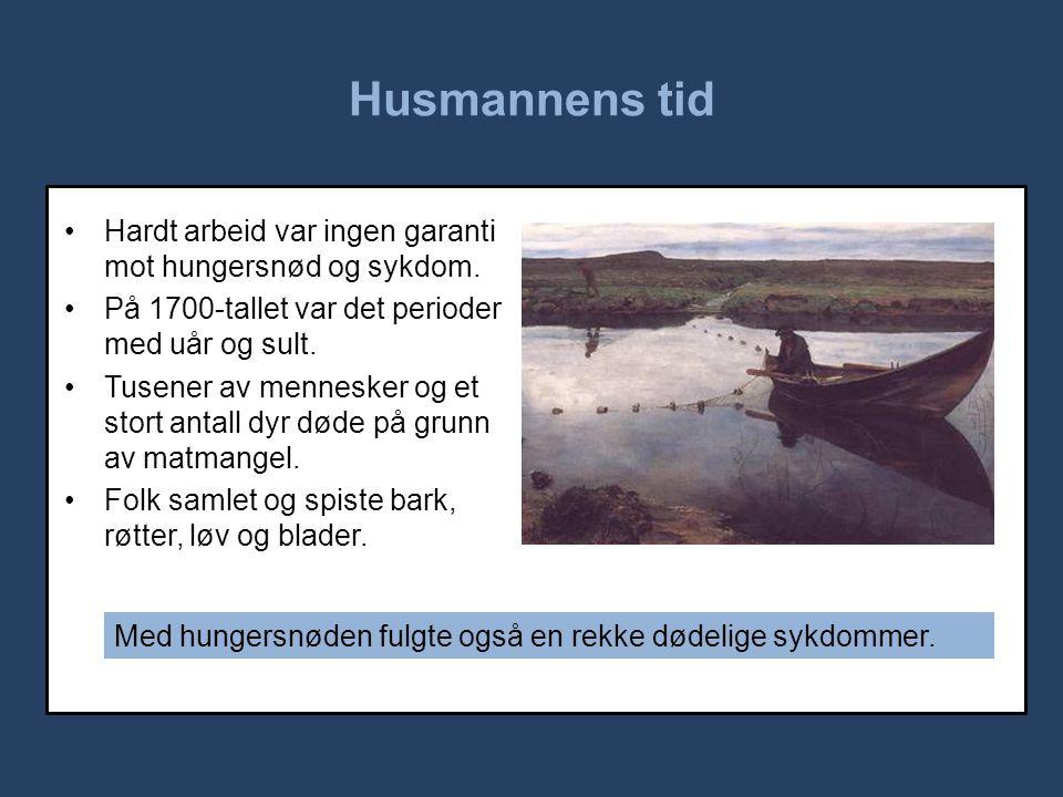 Husmannens tid Hardt arbeid var ingen garanti mot hungersnød og sykdom. På 1700-tallet var det perioder med uår og sult.