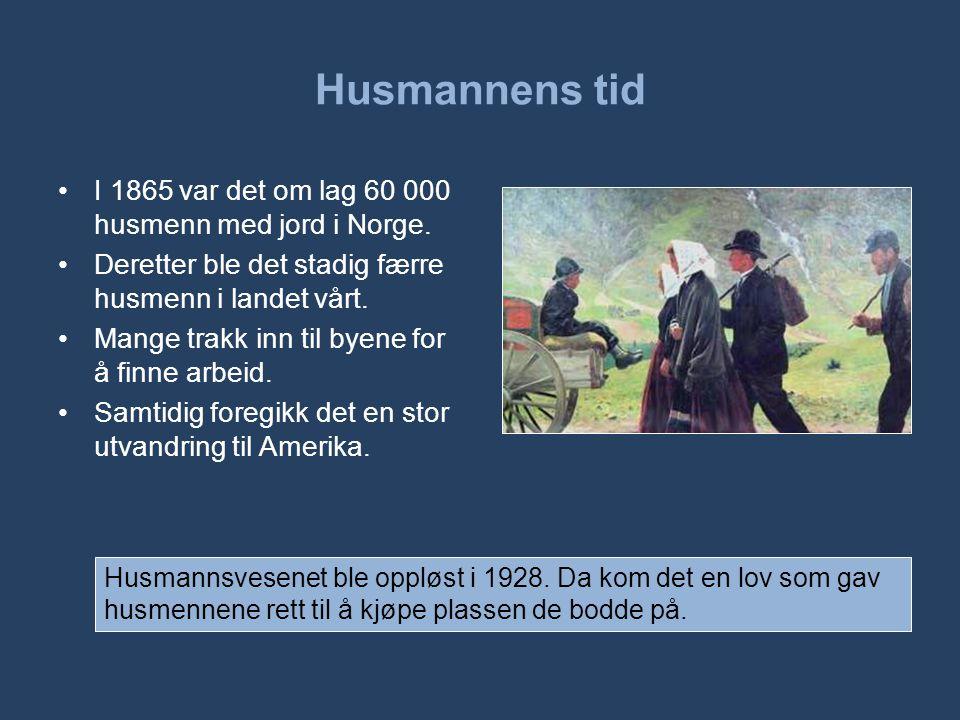 Husmannens tid I 1865 var det om lag 60 000 husmenn med jord i Norge.