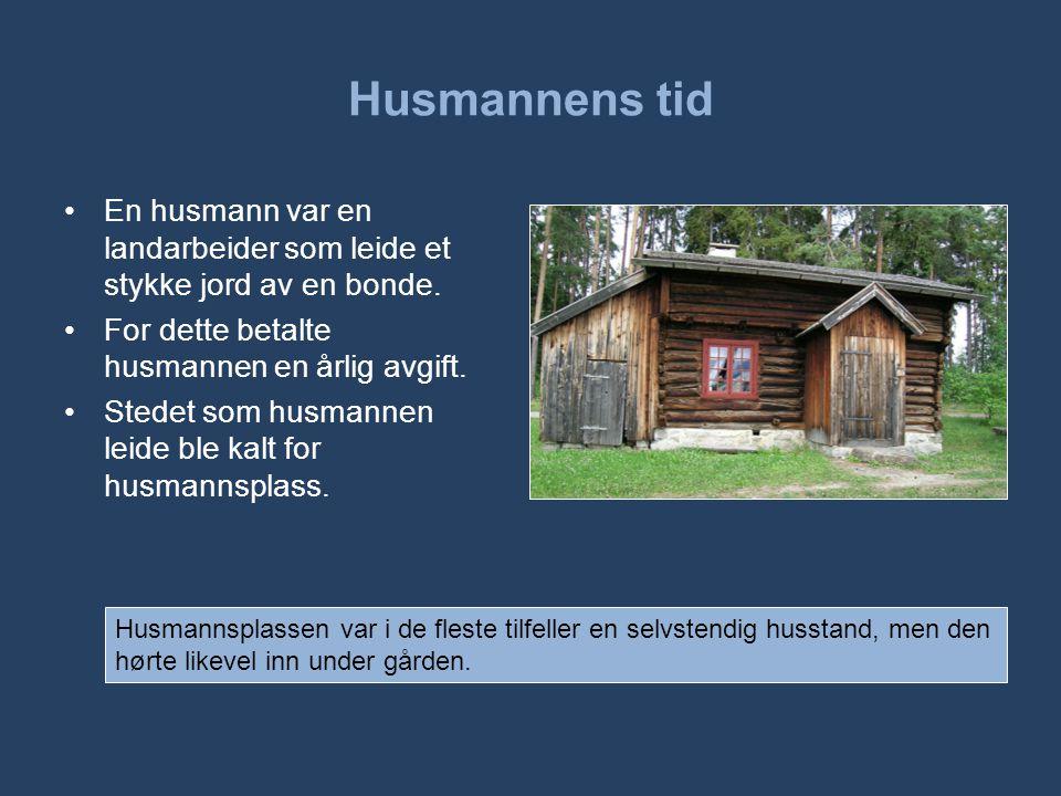 Husmannens tid En husmann var en landarbeider som leide et stykke jord av en bonde. For dette betalte husmannen en årlig avgift.
