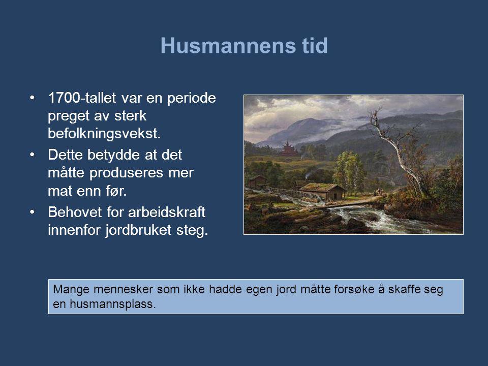 Husmannens tid 1700-tallet var en periode preget av sterk befolkningsvekst. Dette betydde at det måtte produseres mer mat enn før.