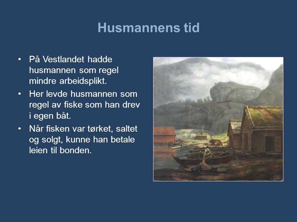 Husmannens tid På Vestlandet hadde husmannen som regel mindre arbeidsplikt. Her levde husmannen som regel av fiske som han drev i egen båt.