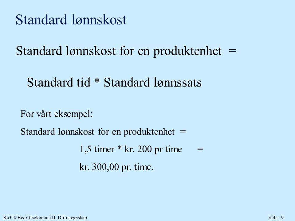 Standard lønnskost Standard lønnskost for en produktenhet = Standard tid * Standard lønnssats.