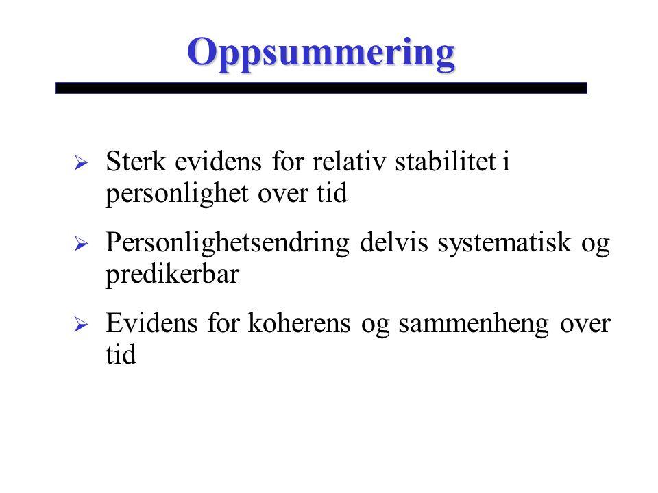 Oppsummering Sterk evidens for relativ stabilitet i personlighet over tid. Personlighetsendring delvis systematisk og predikerbar.