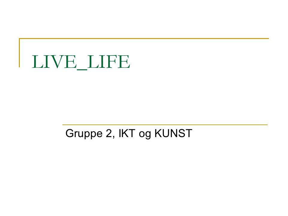LIVE_LIFE Gruppe 2, IKT og KUNST