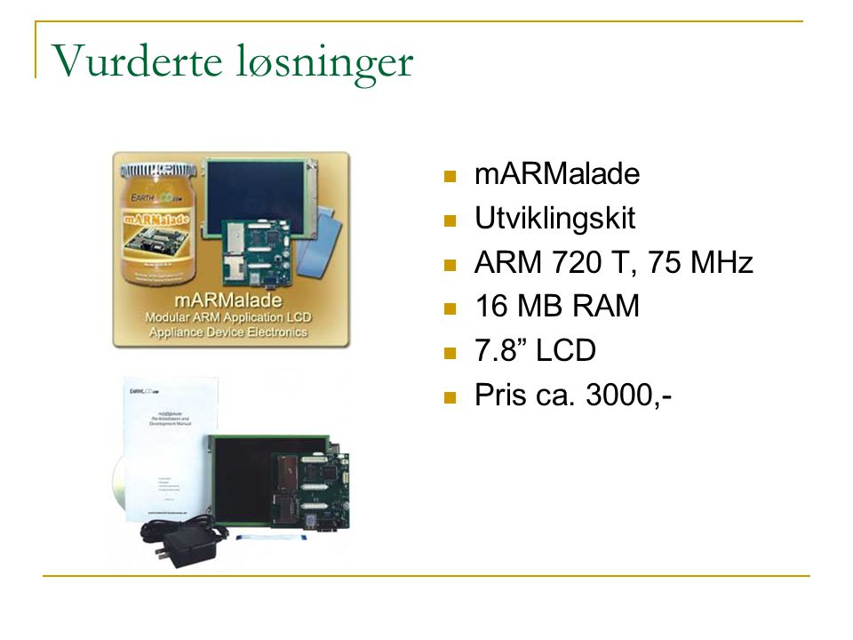 Vurderte løsninger mARMalade Utviklingskit ARM 720 T, 75 MHz 16 MB RAM