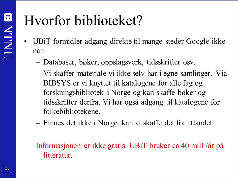 Hvorfor biblioteket UBiT formidler adgang direkte til mange steder Google ikke når: Databaser, bøker, oppslagsverk, tidsskrifter osv.