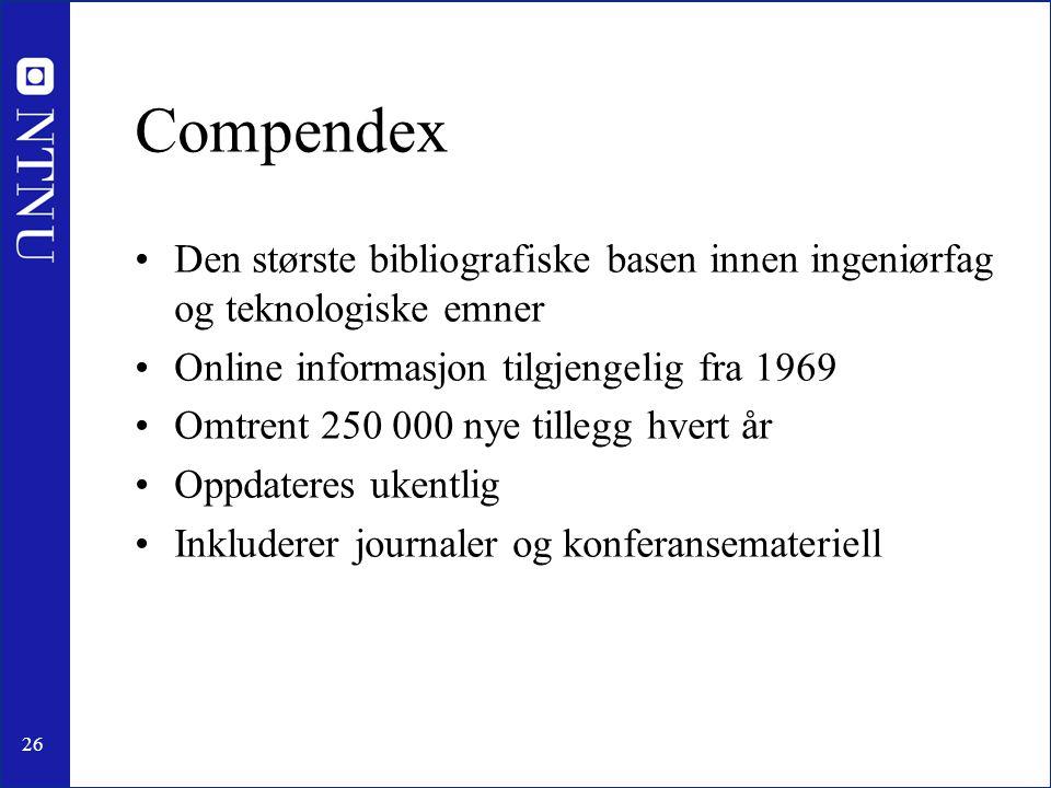 Compendex Den største bibliografiske basen innen ingeniørfag og teknologiske emner. Online informasjon tilgjengelig fra 1969.