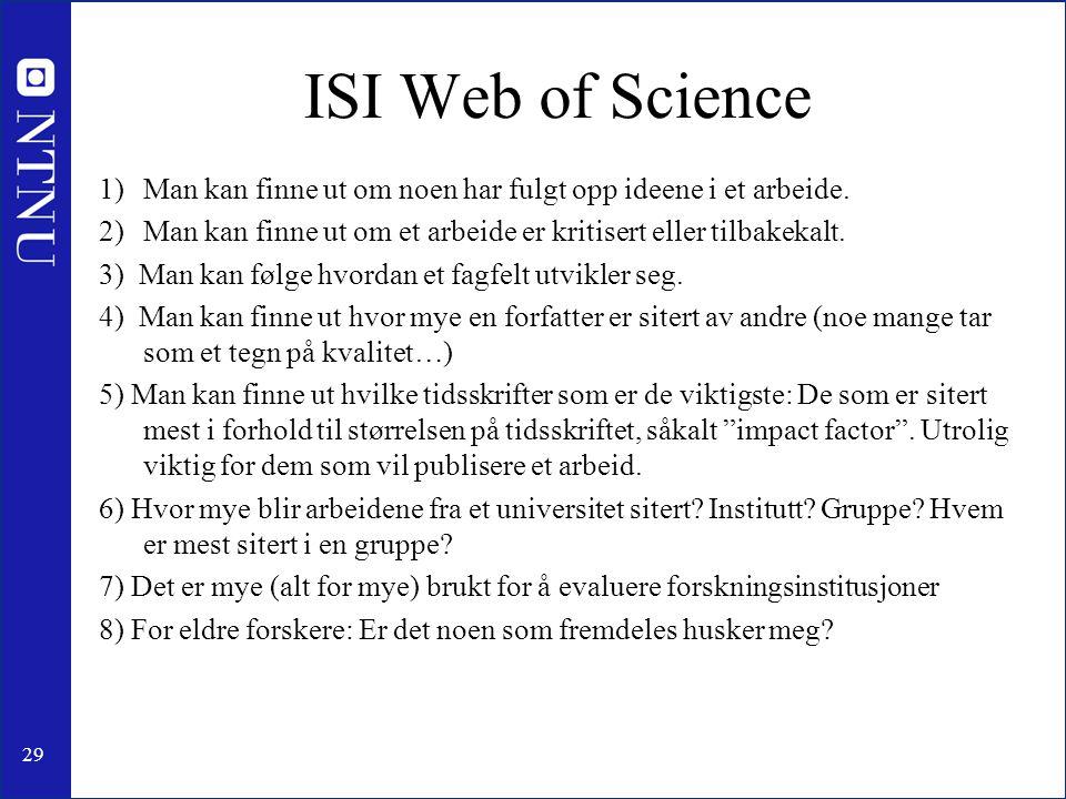 ISI Web of Science Man kan finne ut om noen har fulgt opp ideene i et arbeide. Man kan finne ut om et arbeide er kritisert eller tilbakekalt.