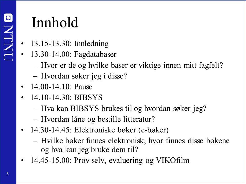 Innhold 13.15-13.30: Innledning 13.30-14.00: Fagdatabaser