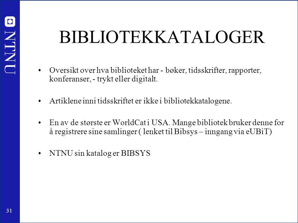 BIBLIOTEKKATALOGER Oversikt over hva biblioteket har - bøker, tidsskrifter, rapporter, konferanser, - trykt eller digitalt.