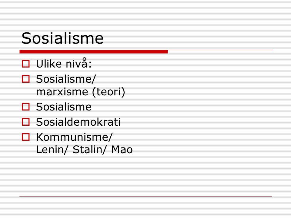 Sosialisme Ulike nivå: Sosialisme/ marxisme (teori) Sosialisme