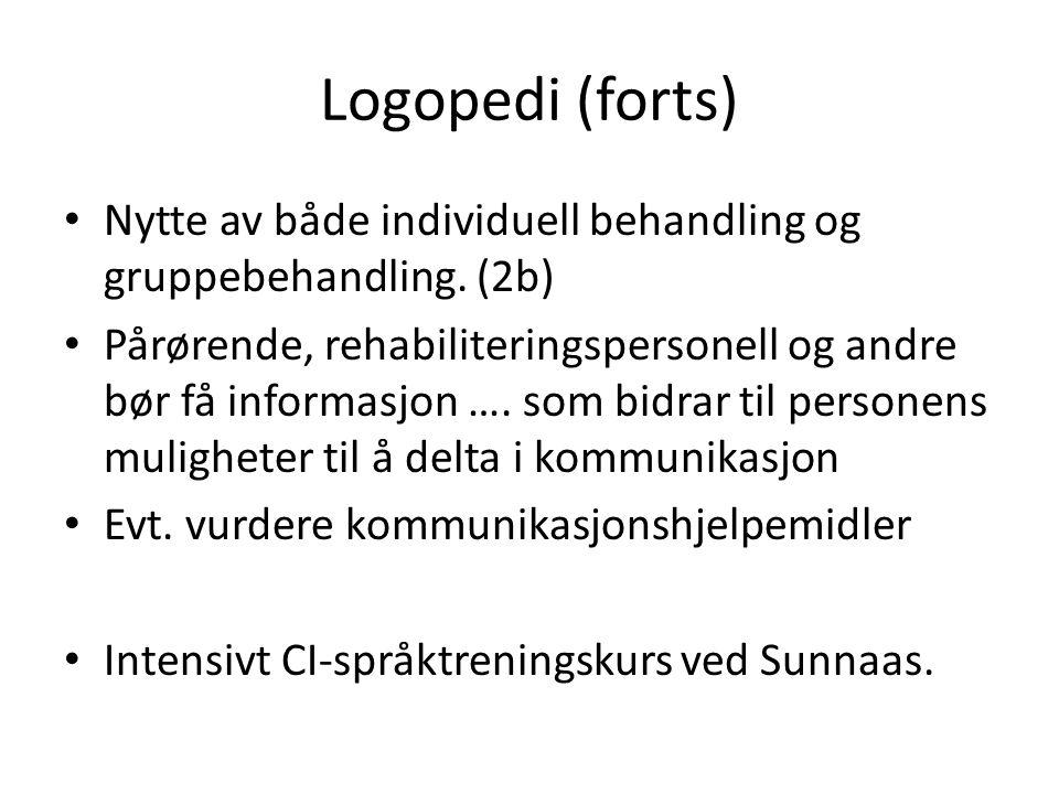 Logopedi (forts) Nytte av både individuell behandling og gruppebehandling. (2b)