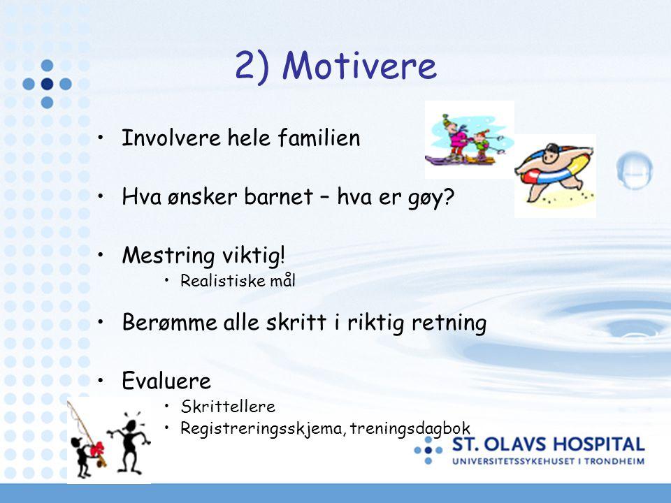 2) Motivere Involvere hele familien Hva ønsker barnet – hva er gøy