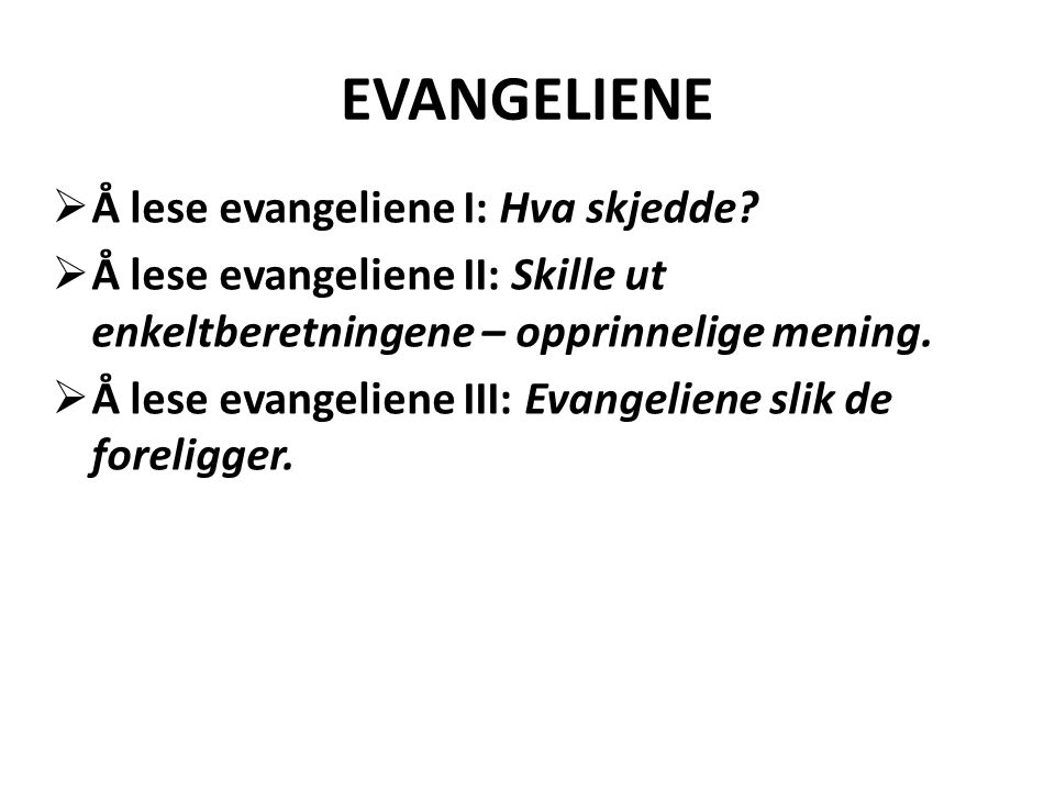 EVANGELIENE Å lese evangeliene I: Hva skjedde